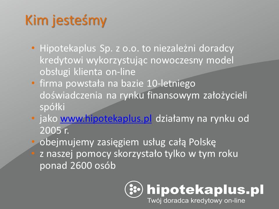 Kim jesteśmyHipotekaplus Sp. z o.o. to niezależni doradcy kredytowi wykorzystując nowoczesny model obsługi klienta on-line.