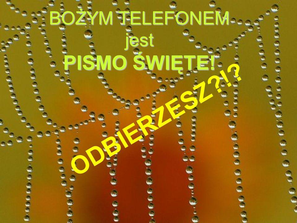 BOŻYM TELEFONEM jest PISMO ŚWIĘTE! ODBIERZESZ !