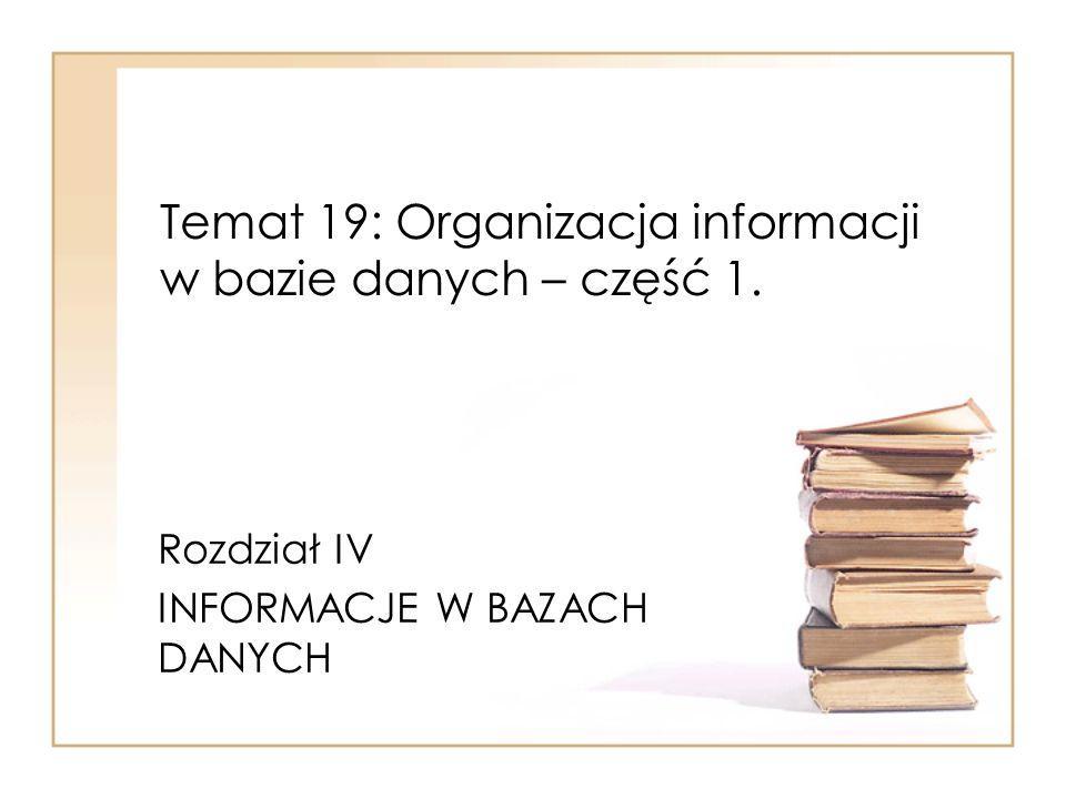 Temat 19: Organizacja informacji w bazie danych – część 1.