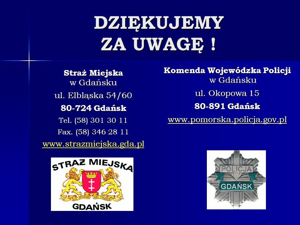 DZIĘKUJEMY ZA UWAGĘ ! Komenda Wojewódzka Policji w Gdańsku