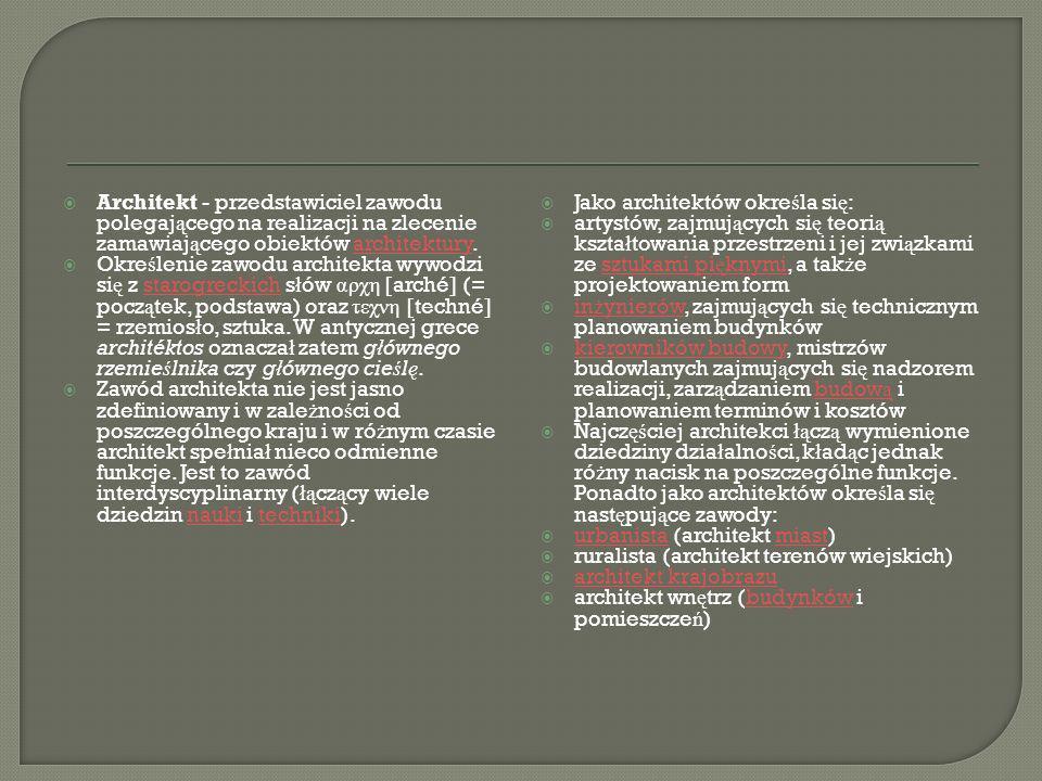 Architekt - przedstawiciel zawodu polegającego na realizacji na zlecenie zamawiającego obiektów architektury.