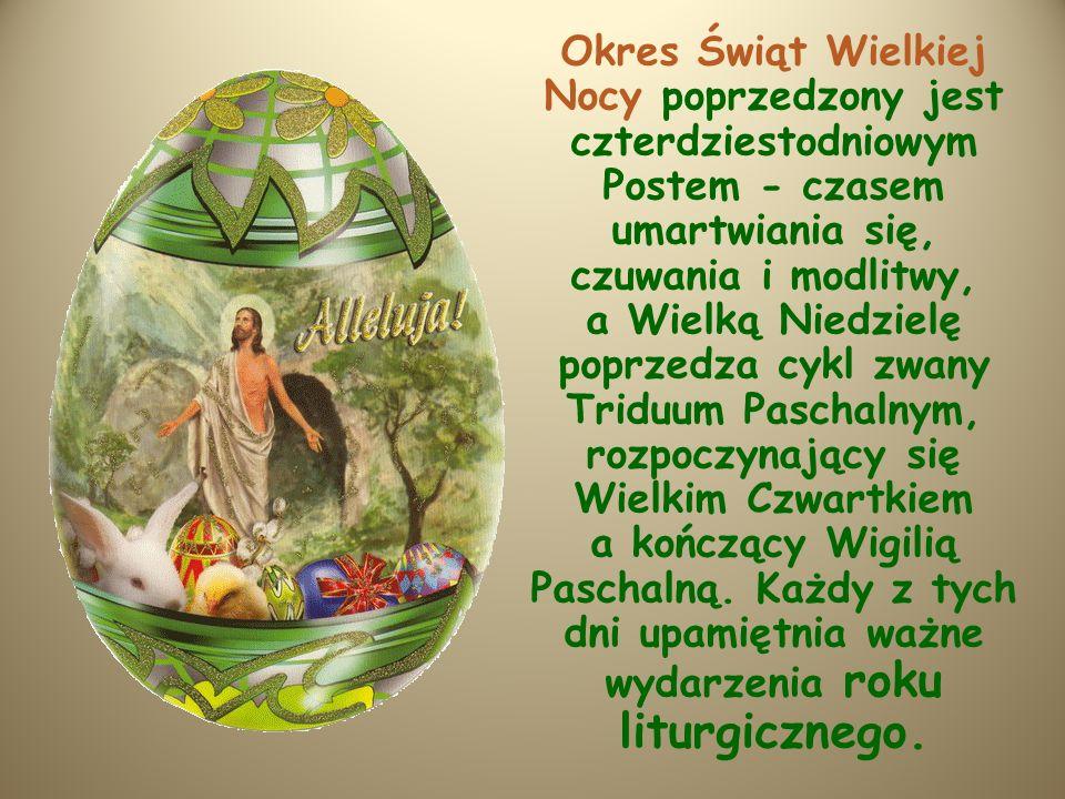 Okres Świąt Wielkiej Nocy poprzedzony jest czterdziestodniowym Postem - czasem umartwiania się, czuwania i modlitwy, a Wielką Niedzielę poprzedza cykl zwany Triduum Paschalnym, rozpoczynający się Wielkim Czwartkiem a kończący Wigilią Paschalną.