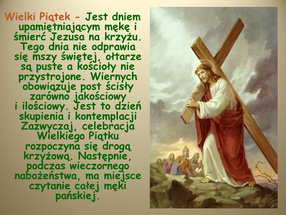 Wielki Piątek - Jest dniem upamiętniającym mękę i śmierć Jezusa na krzyżu.
