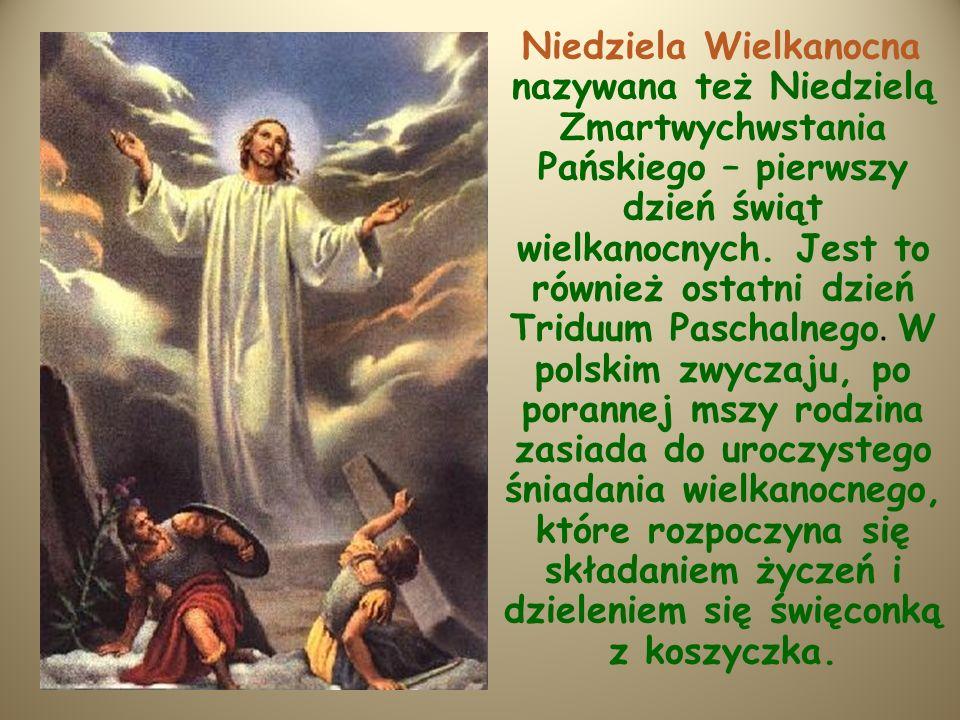 Niedziela Wielkanocna nazywana też Niedzielą Zmartwychwstania Pańskiego – pierwszy dzień świąt wielkanocnych.