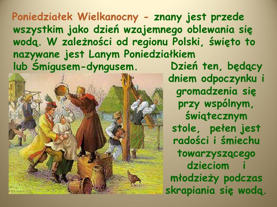 Poniedziałek Wielkanocny - znany jest przede wszystkim jako dzień wzajemnego oblewania się wodą. W zależności od regionu Polski, święto to nazywane jest Lanym Poniedziałkiem lub Śmigusem-dyngusem.