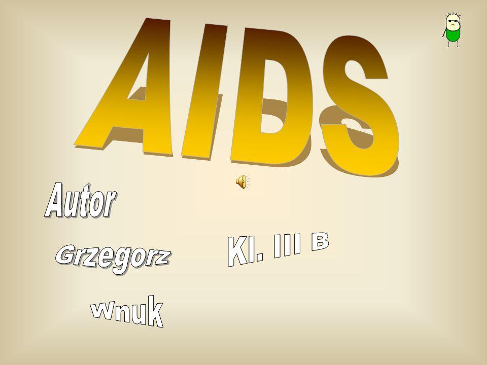 AIDS Autor Kl. III B Grzegorz Wnuk