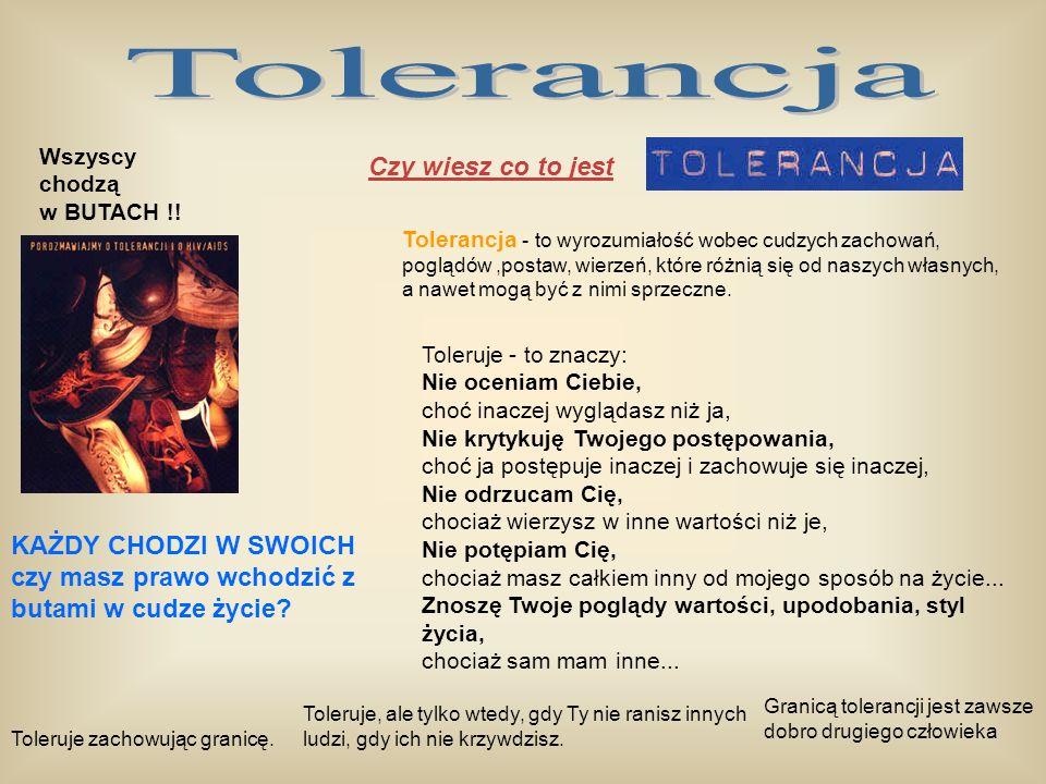 Tolerancja Czy wiesz co to jest KAŻDY CHODZI W SWOICH