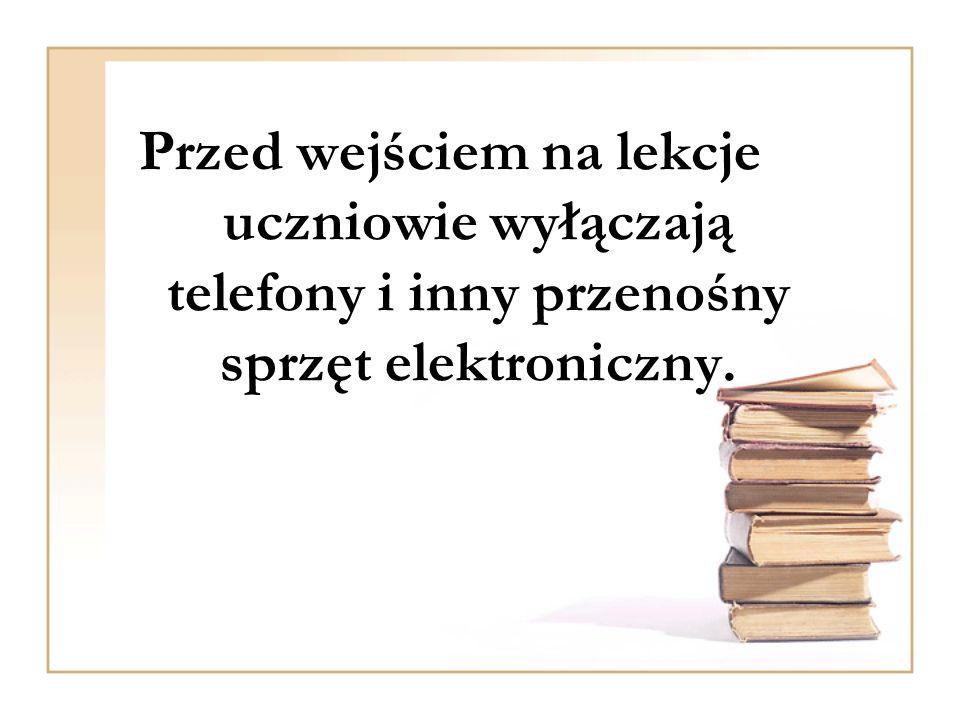 Przed wejściem na lekcje uczniowie wyłączają telefony i inny przenośny sprzęt elektroniczny.