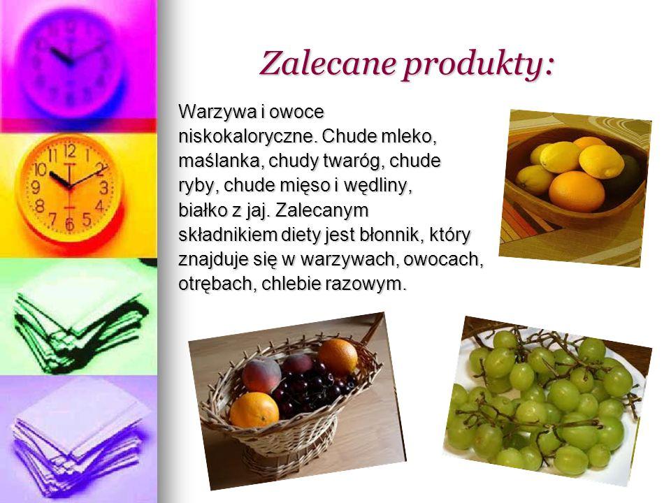 Zalecane produkty: Warzywa i owoce niskokaloryczne. Chude mleko,