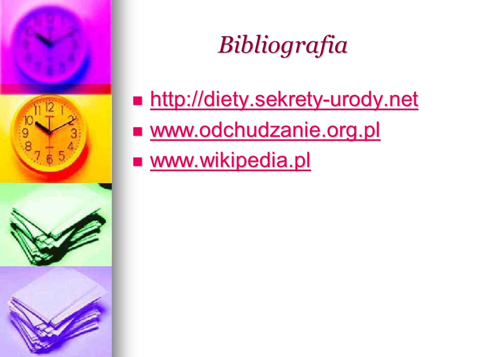 Bibliografia http://diety.sekrety-urody.net www.odchudzanie.org.pl