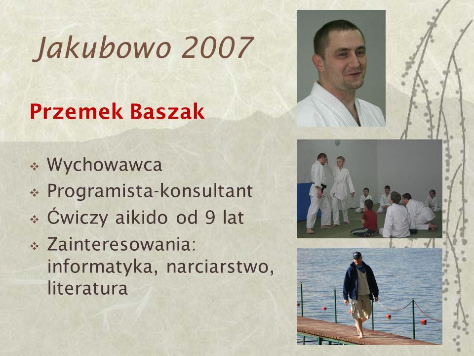 Jakubowo 2007 Przemek Baszak Wychowawca Programista-konsultant