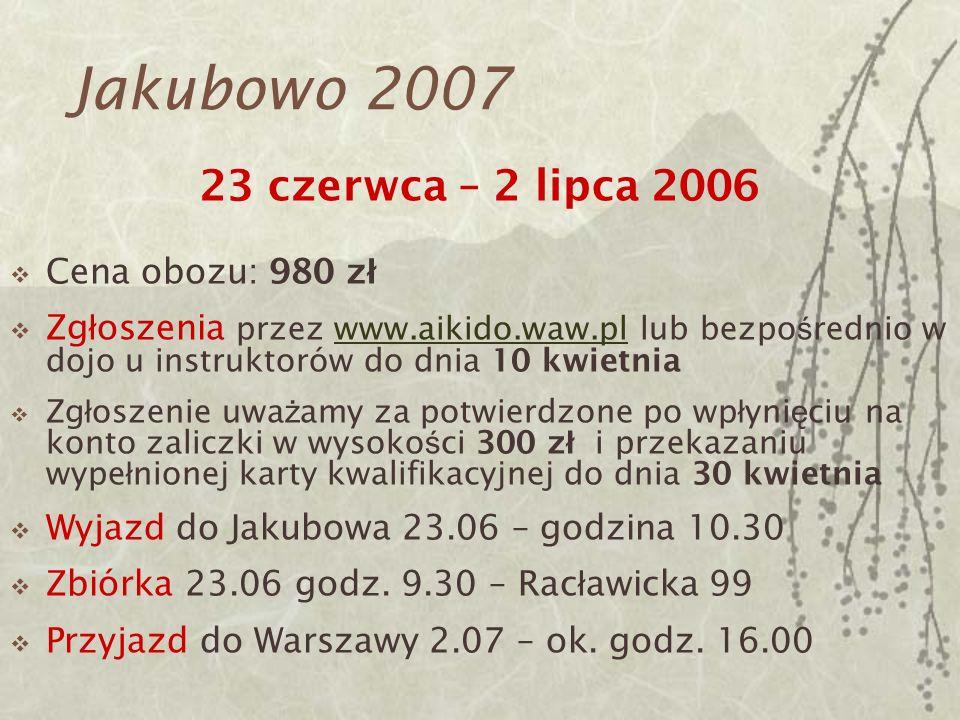 Jakubowo 2007 23 czerwca – 2 lipca 2006 Cena obozu: 980 zł