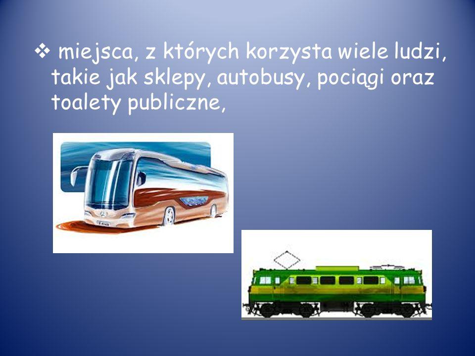 miejsca, z których korzysta wiele ludzi, takie jak sklepy, autobusy, pociągi oraz toalety publiczne,