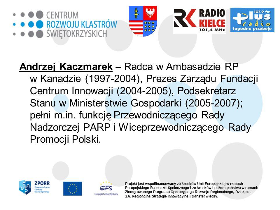 Andrzej Kaczmarek – Radca w Ambasadzie RP w Kanadzie (1997-2004), Prezes Zarządu Fundacji Centrum Innowacji (2004-2005), Podsekretarz Stanu w Ministerstwie Gospodarki (2005-2007); pełni m.in. funkcję Przewodniczącego Rady Nadzorczej PARP i Wiceprzewodniczącego Rady Promocji Polski.