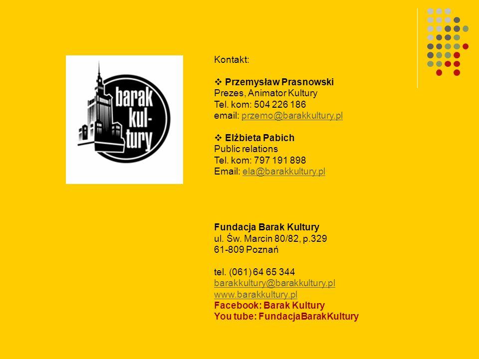 Kontakt: Przemysław Prasnowski. Prezes, Animator Kultury. Tel. kom: 504 226 186. email: przemo@barakkultury.pl.