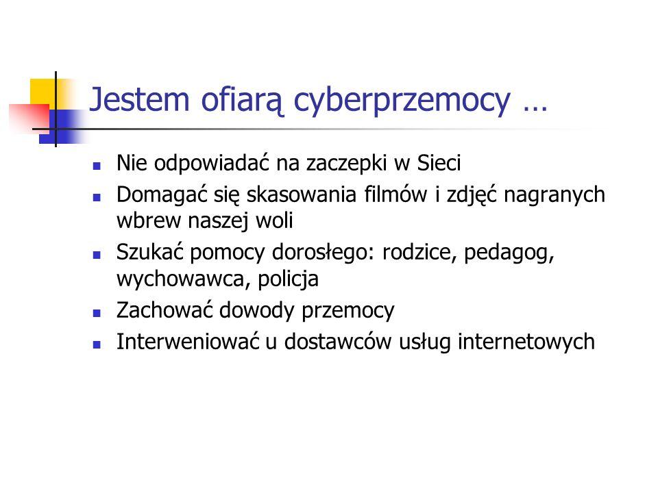 Jestem ofiarą cyberprzemocy …