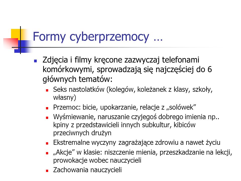Formy cyberprzemocy …Zdjęcia i filmy kręcone zazwyczaj telefonami komórkowymi, sprowadzają się najczęściej do 6 głównych tematów: