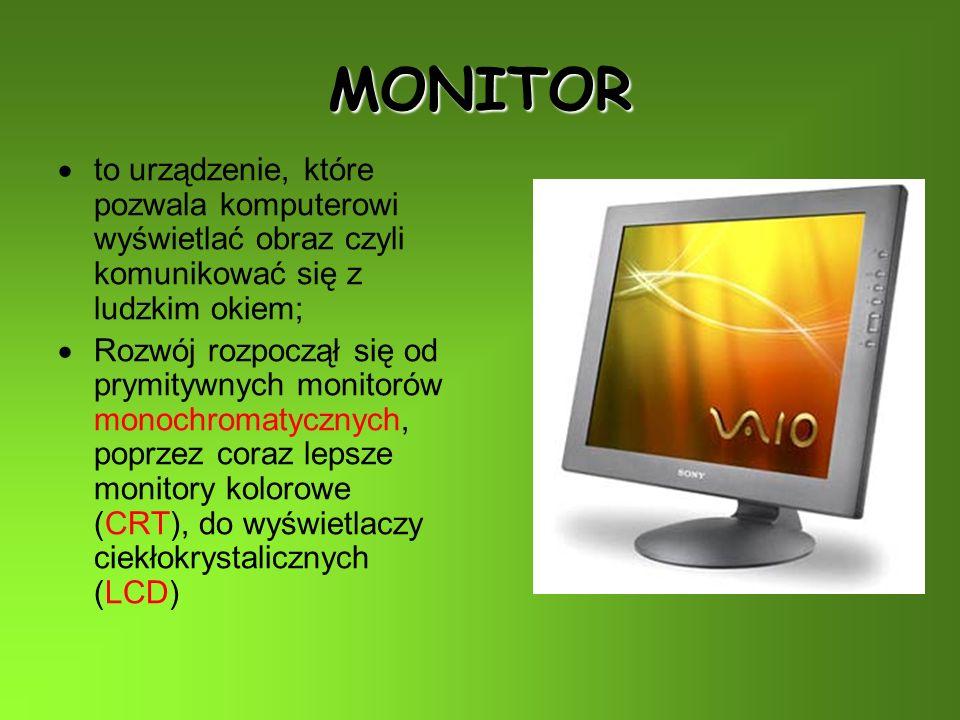 MONITOR to urządzenie, które pozwala komputerowi wyświetlać obraz czyli komunikować się z ludzkim okiem;
