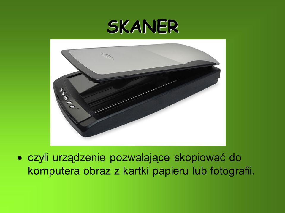SKANER czyli urządzenie pozwalające skopiować do komputera obraz z kartki papieru lub fotografii.