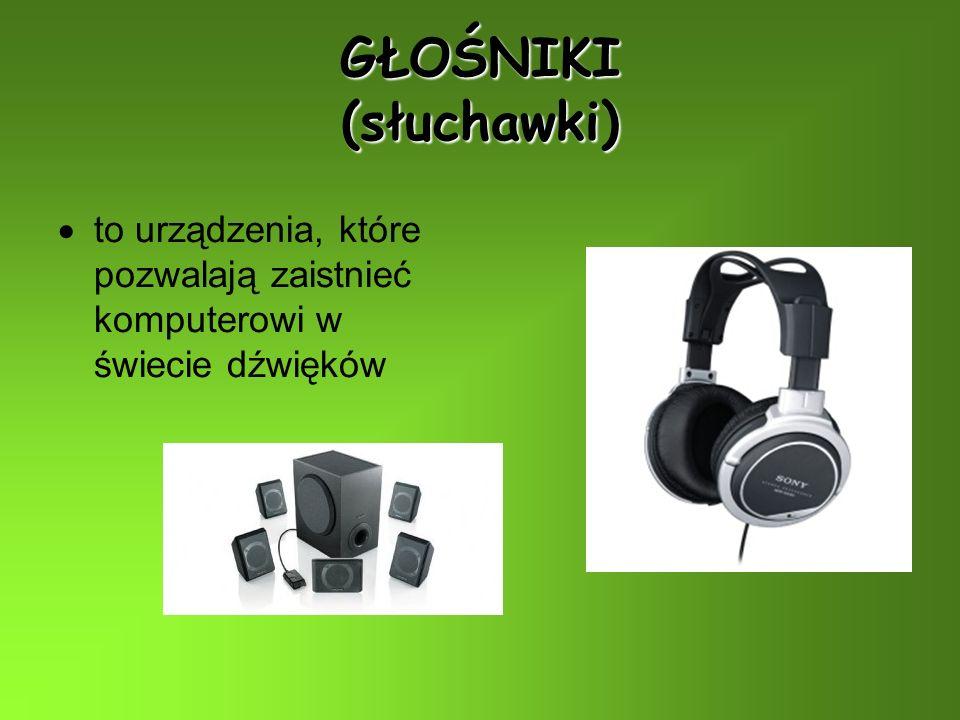 GŁOŚNIKI (słuchawki) to urządzenia, które pozwalają zaistnieć komputerowi w świecie dźwięków