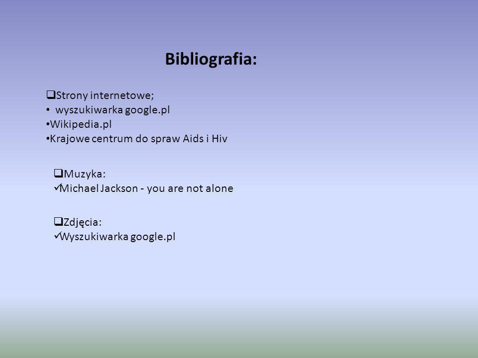 Bibliografia: Strony internetowe; wyszukiwarka google.pl Wikipedia.pl