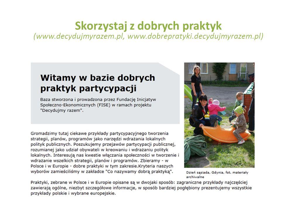 Skorzystaj z dobrych praktyk (www. decydujmyrazem. pl, www