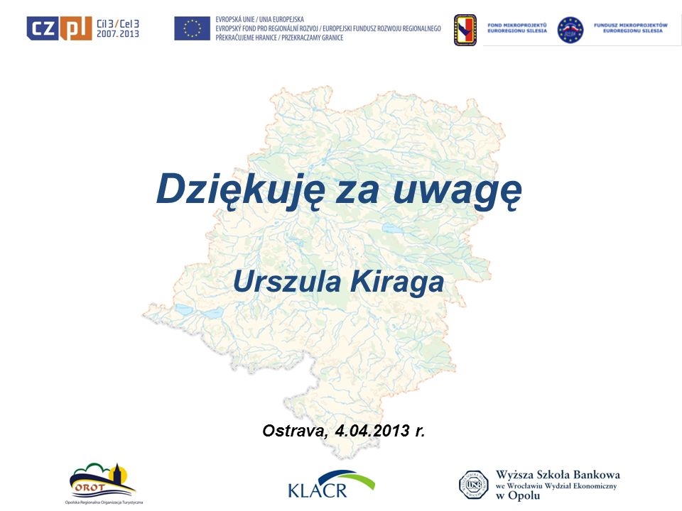Dziękuję za uwagę Urszula Kiraga Ostrava, 4.04.2013 r.