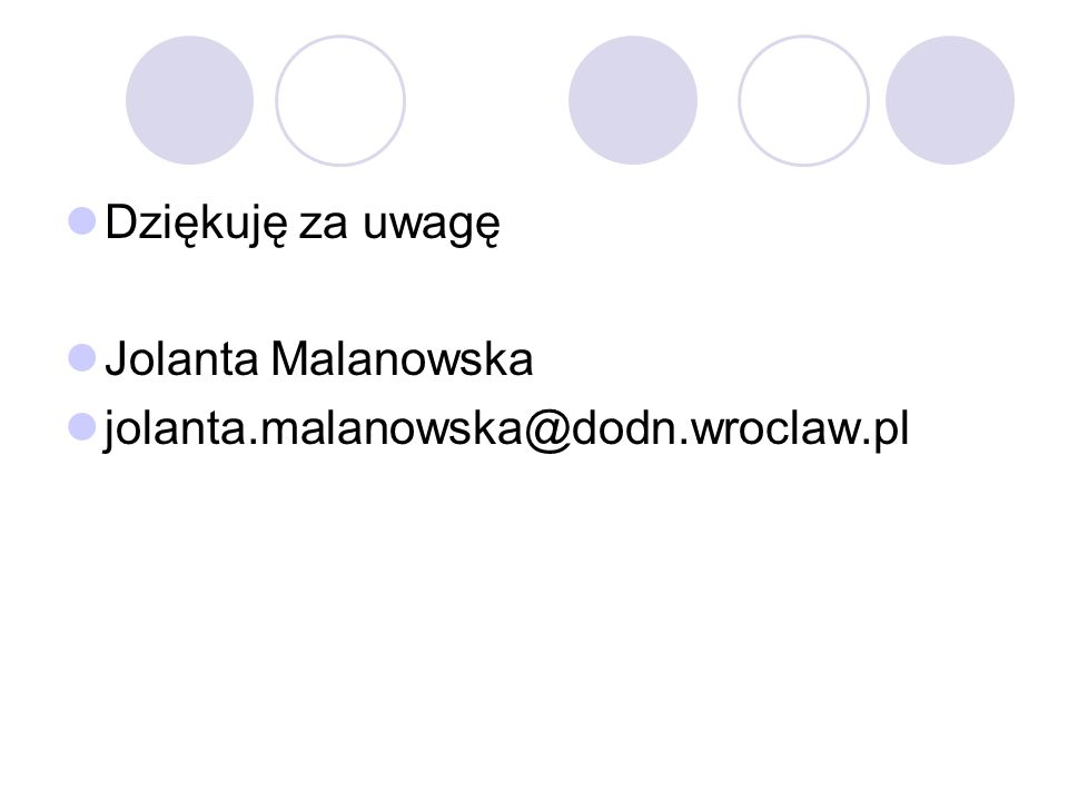 Dziękuję za uwagę Jolanta Malanowska jolanta.malanowska@dodn.wroclaw.pl