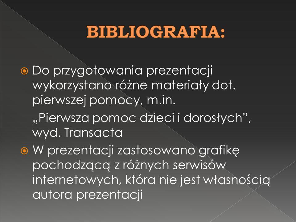 BIBLIOGRAFIA: Do przygotowania prezentacji wykorzystano różne materiały dot. pierwszej pomocy, m.in.