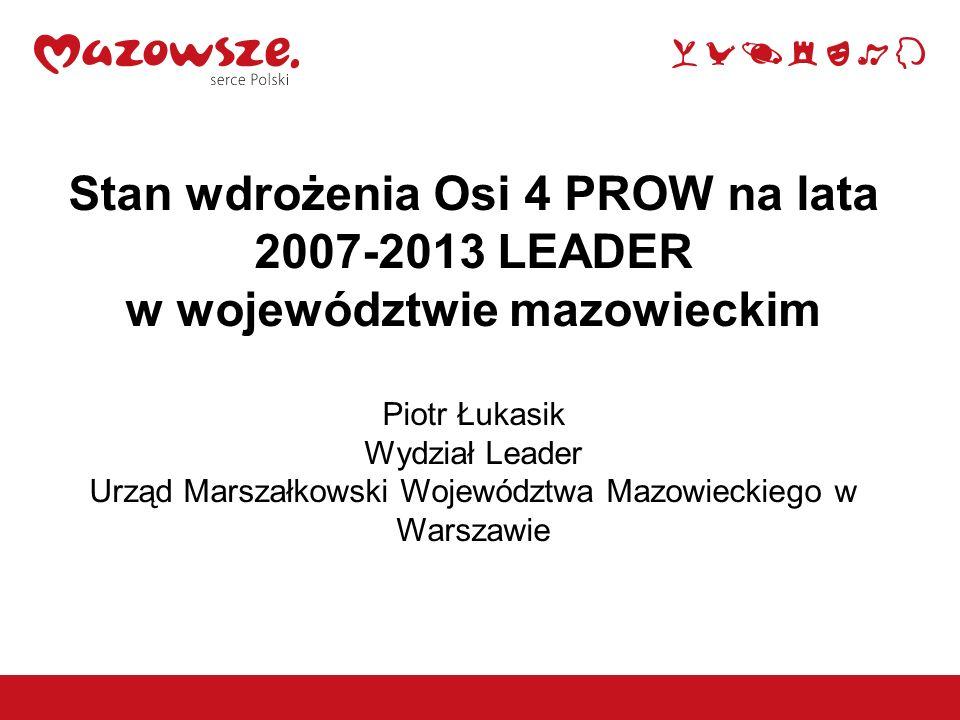 Stan wdrożenia Osi 4 PROW na lata 2007-2013 LEADER