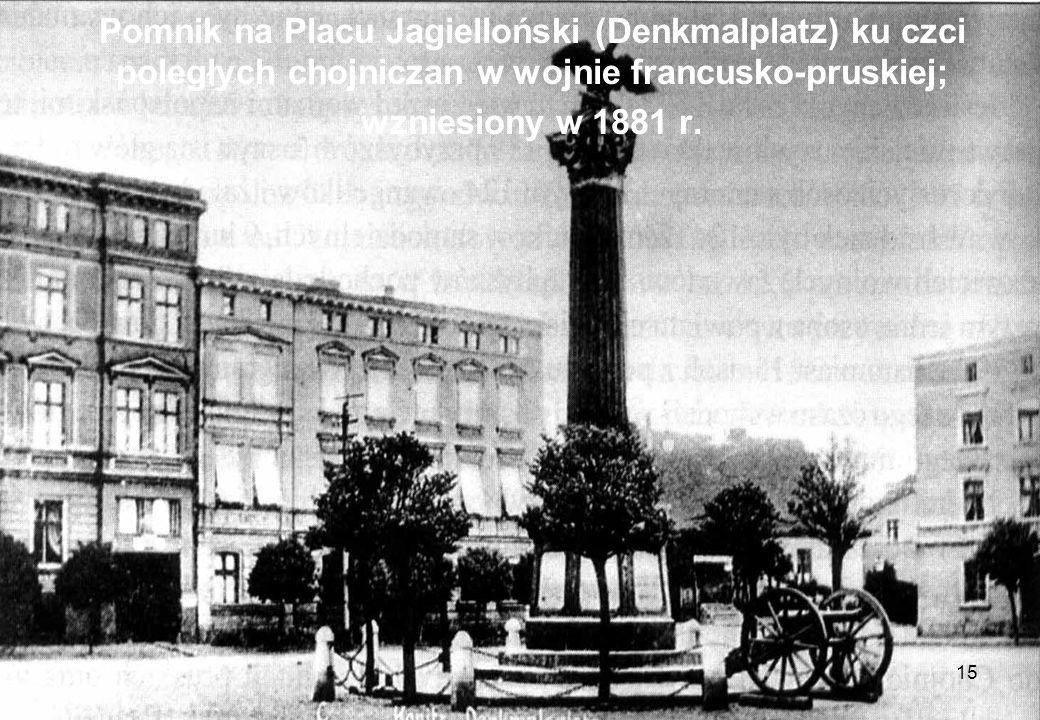 Pomnik na Placu Jagielloński (Denkmalplatz) ku czci poległych chojniczan w wojnie francusko-pruskiej; wzniesiony w 1881 r.