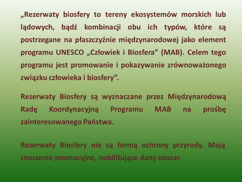 """""""Rezerwaty biosfery to tereny ekosystemów morskich lub lądowych, bądź kombinacji obu ich typów, które są postrzegane na płaszczyźnie międzynarodowej jako element programu UNESCO """"Człowiek i Biosfera (MAB). Celem tego programu jest promowanie i pokazywanie zrównoważonego związku człowieka i biosfery ."""