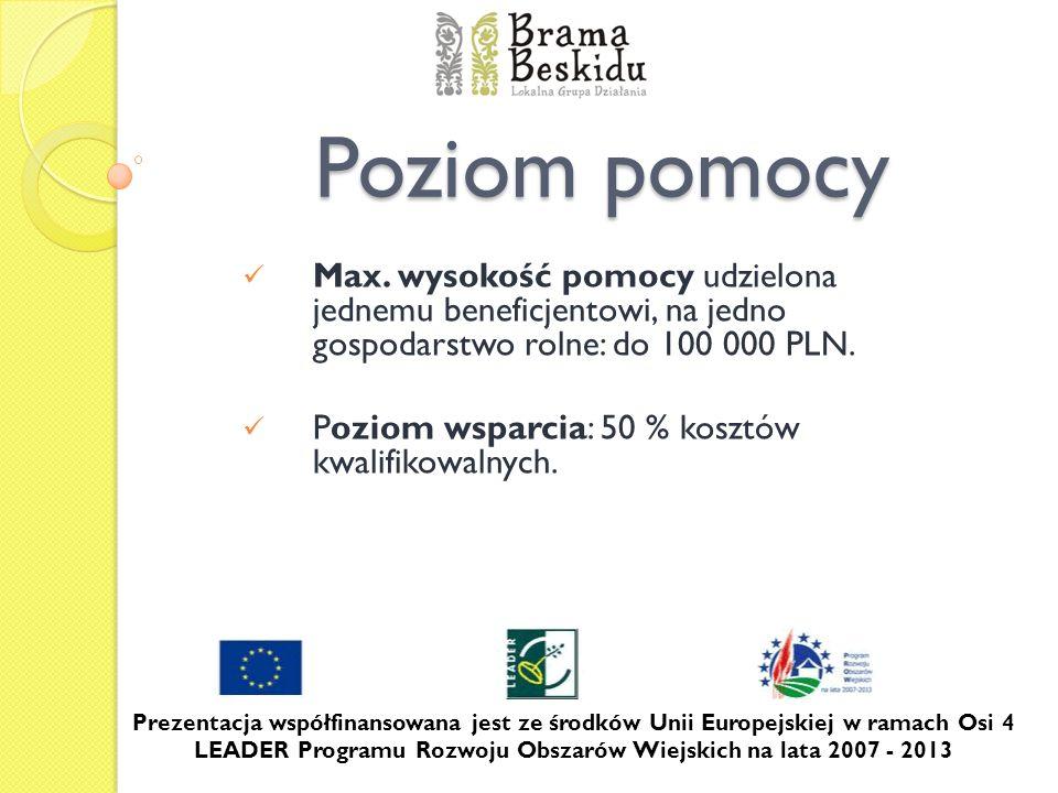 Poziom pomocyMax. wysokość pomocy udzielona jednemu beneficjentowi, na jedno gospodarstwo rolne: do 100 000 PLN.