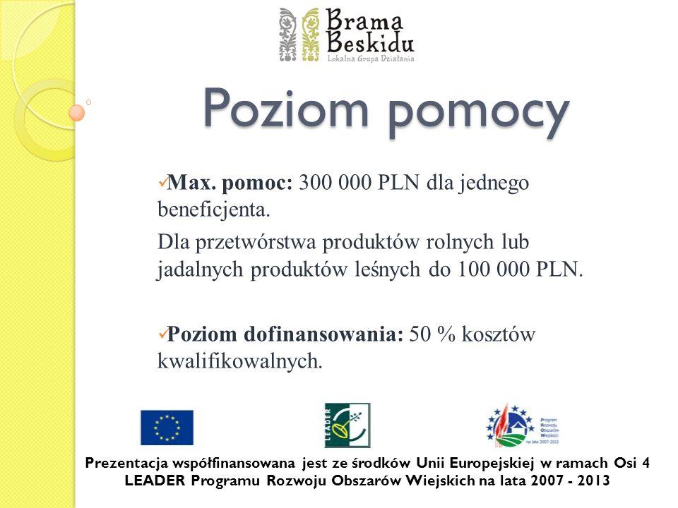 Poziom pomocy Max. pomoc: 300 000 PLN dla jednego beneficjenta.