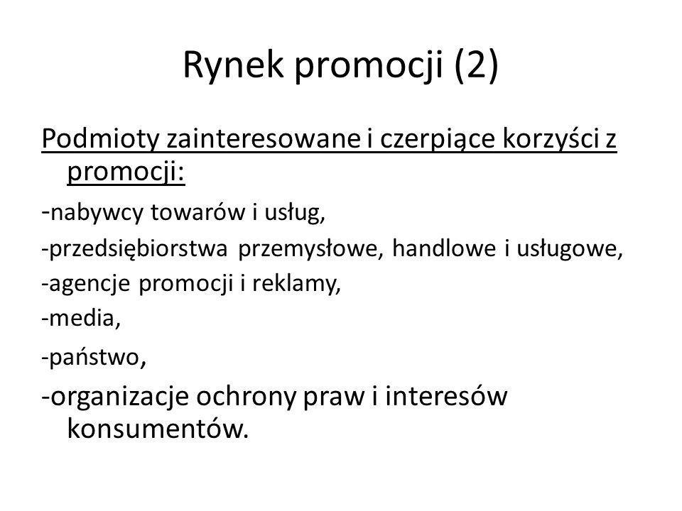 Rynek promocji (2) Podmioty zainteresowane i czerpiące korzyści z promocji: -nabywcy towarów i usług,