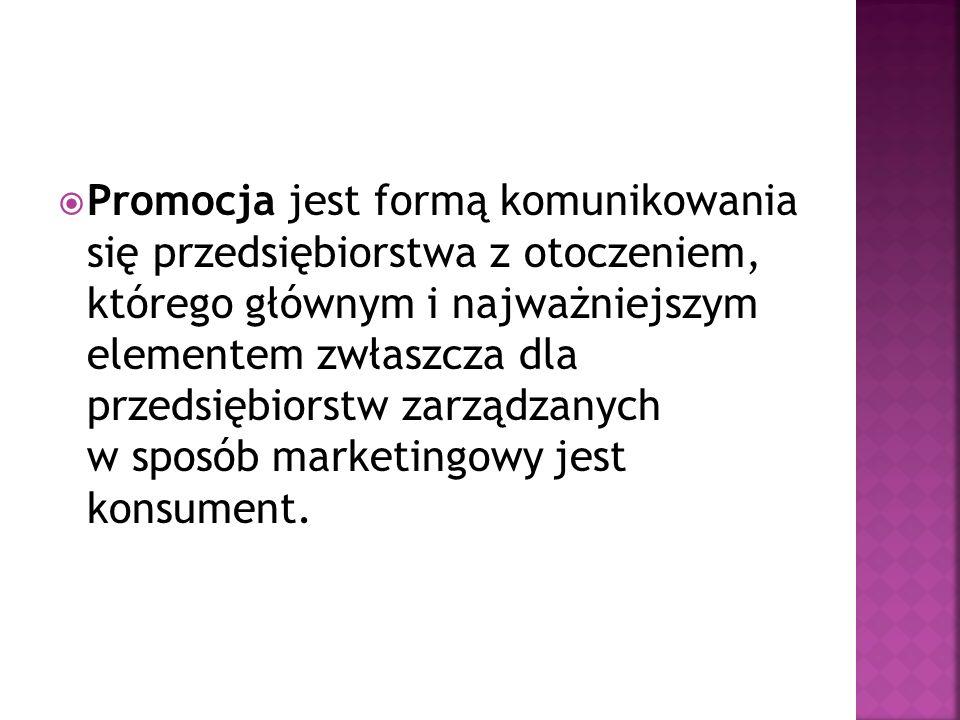 Promocja jest formą komunikowania się przedsiębiorstwa z otoczeniem, którego głównym i najważniejszym elementem zwłaszcza dla przedsiębiorstw zarządzanych w sposób marketingowy jest konsument.