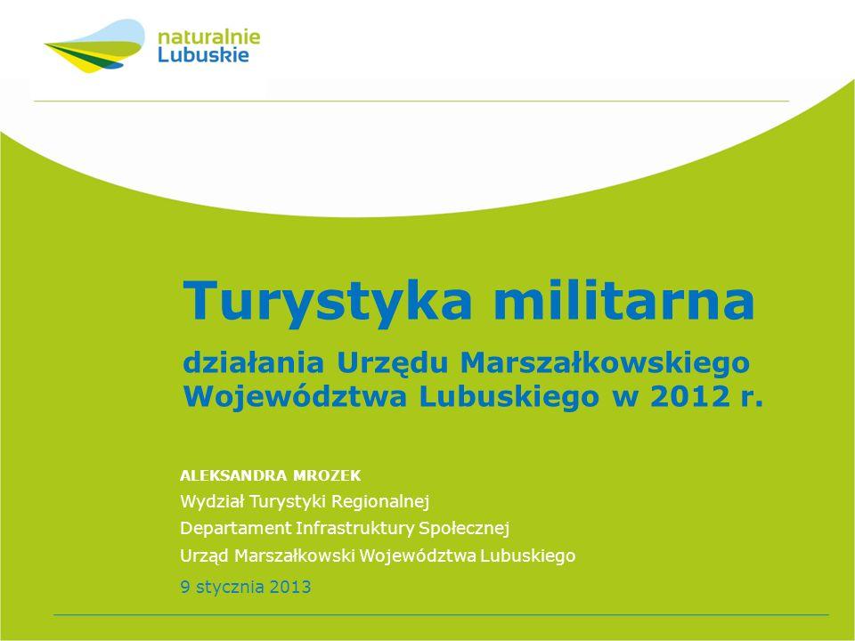 Turystyka militarna działania Urzędu Marszałkowskiego Województwa Lubuskiego w 2012 r. ALEKSANDRA MROZEK.