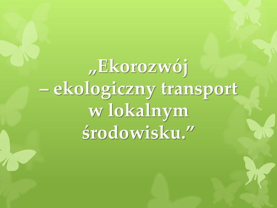 """""""Ekorozwój – ekologiczny transport w lokalnym środowisku."""