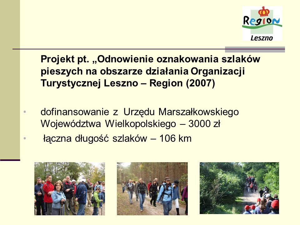 """Projekt pt. """"Odnowienie oznakowania szlaków pieszych na obszarze działania Organizacji Turystycznej Leszno – Region (2007)"""