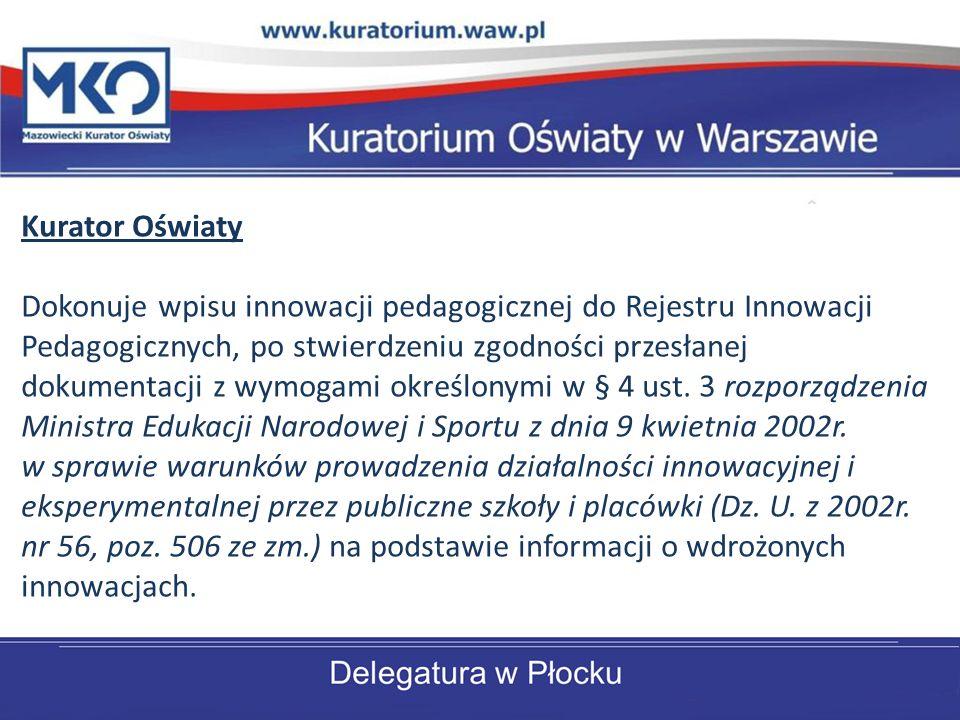 Kurator Oświaty Dokonuje wpisu innowacji pedagogicznej do Rejestru Innowacji Pedagogicznych, po stwierdzeniu zgodności przesłanej dokumentacji z wymogami określonymi w § 4 ust.