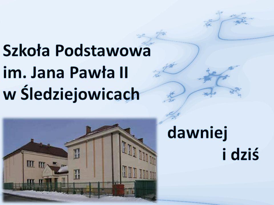 Szkoła Podstawowa im. Jana Pawła II w Śledziejowicach dawniej i dziś