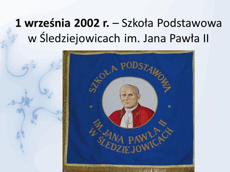 1 września 2002 r. – Szkoła Podstawowa w Śledziejowicach im