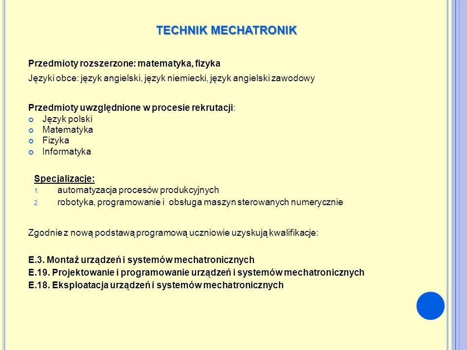TECHNIK MECHATRONIK Przedmioty rozszerzone: matematyka, fizyka