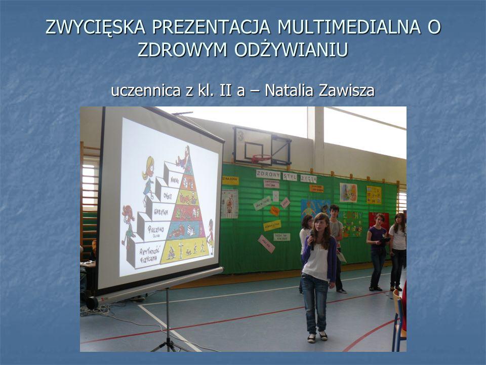 ZWYCIĘSKA PREZENTACJA MULTIMEDIALNA O ZDROWYM ODŻYWIANIU uczennica z kl. II a – Natalia Zawisza