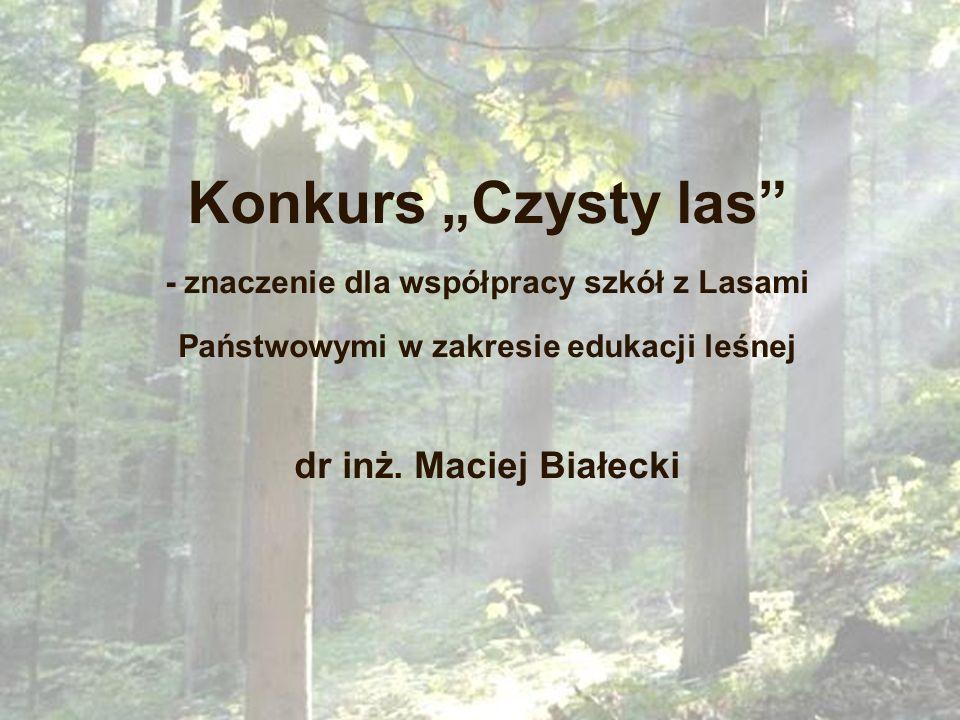 """Konkurs """"Czysty las - znaczenie dla współpracy szkół z Lasami Państwowymi w zakresie edukacji leśnej dr inż."""
