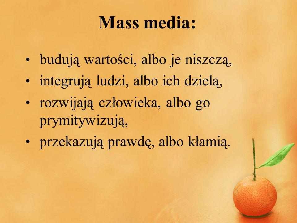 Mass media: budują wartości, albo je niszczą,