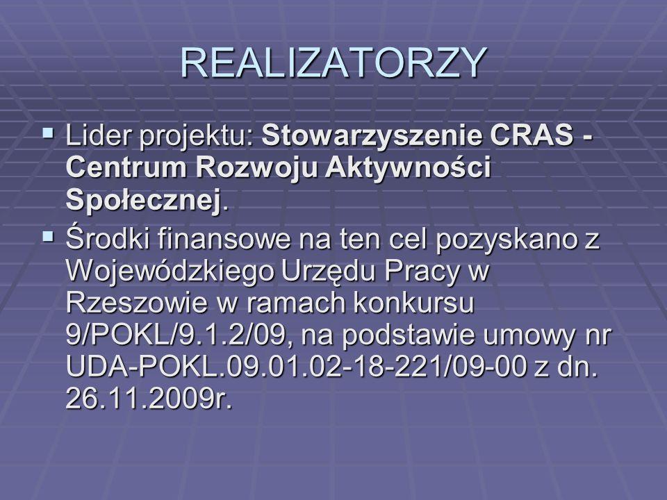 REALIZATORZY Lider projektu: Stowarzyszenie CRAS - Centrum Rozwoju Aktywności Społecznej.