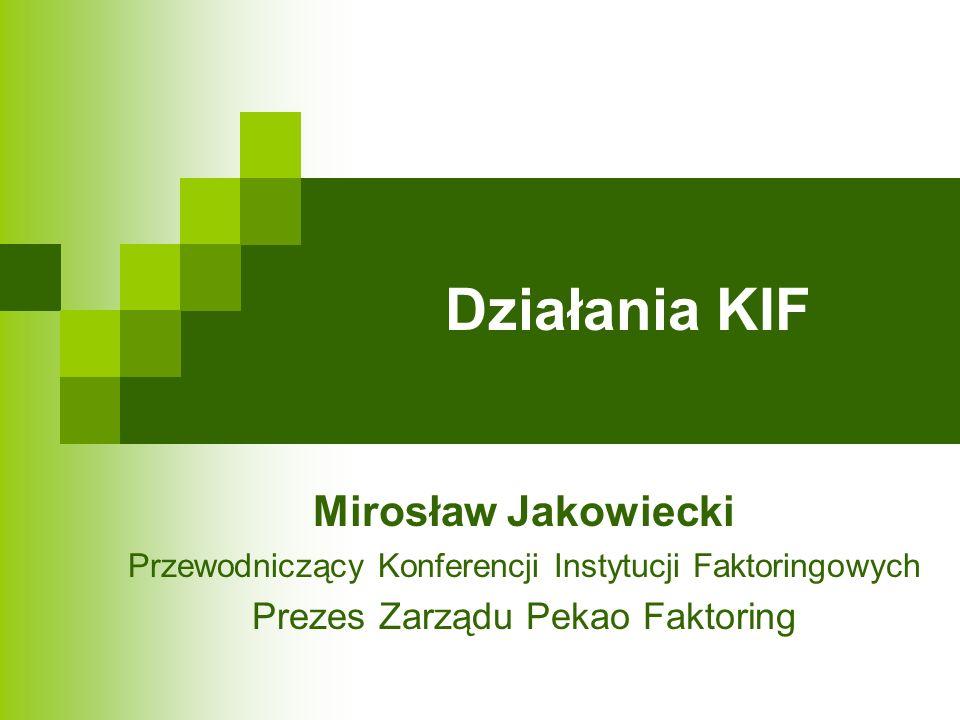 Działania KIF Mirosław Jakowiecki Prezes Zarządu Pekao Faktoring