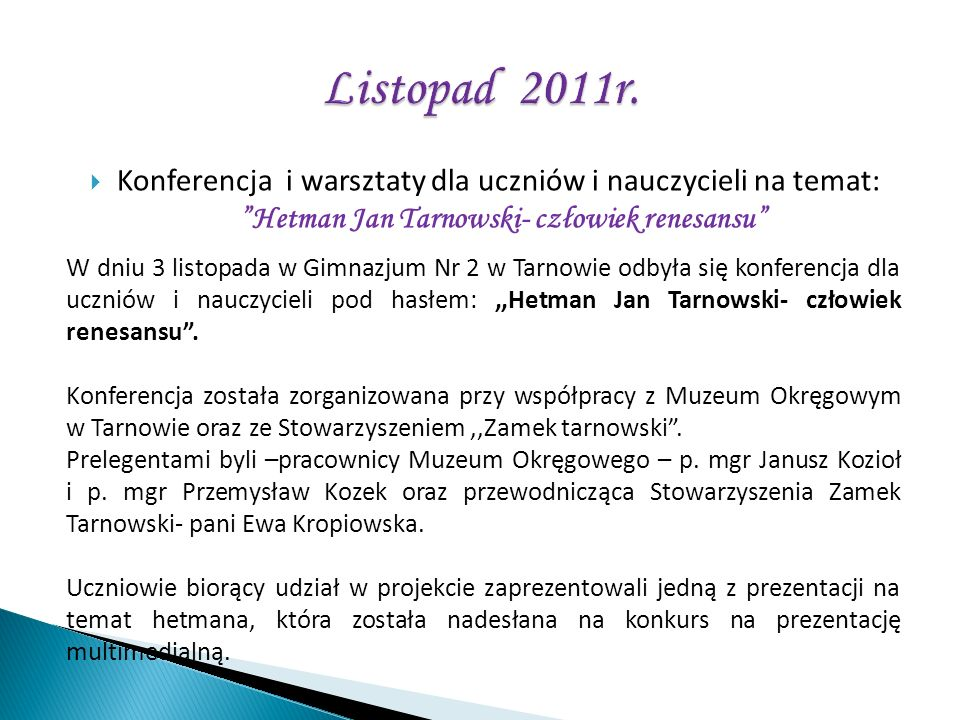 Listopad 2011r. Konferencja i warsztaty dla uczniów i nauczycieli na temat: Hetman Jan Tarnowski- człowiek renesansu