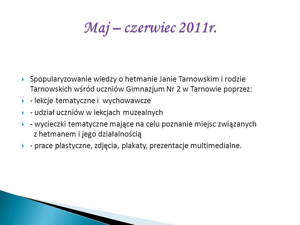Spopularyzowanie wiedzy o hetmanie Janie Tarnowskim i rodzie Tarnowskich wśród uczniów Gimnazjum Nr 2 w Tarnowie poprzez: